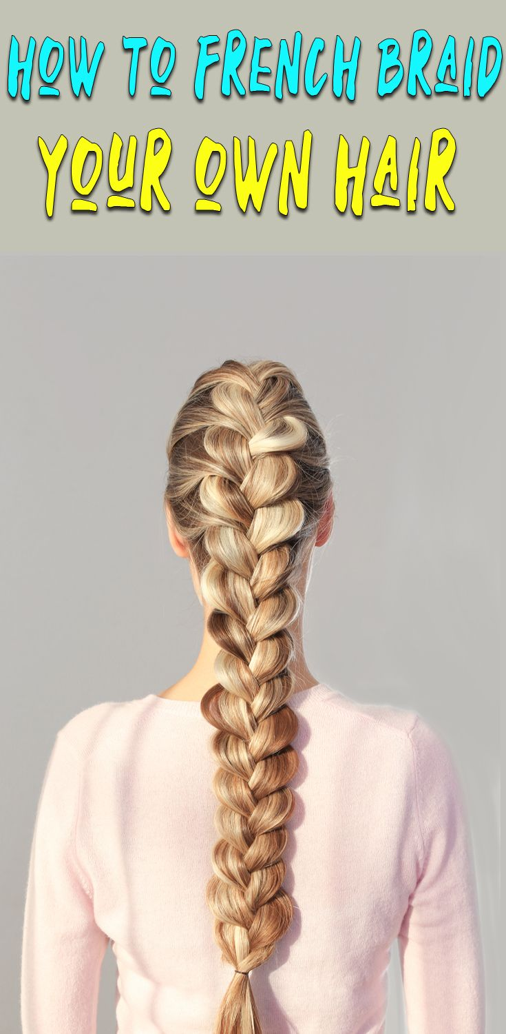 How To French Braid Your Own Hair For Beginners Braiding Your