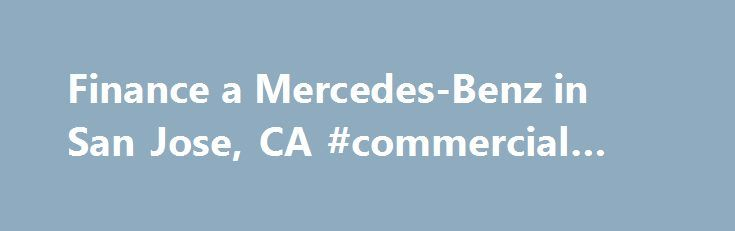 Finance a Mercedes-Benz in San Jose, CA #commercial #finance http://finances.remmont.com/finance-a-mercedes-benz-in-san-jose-ca-commercial-finance/  #mercedes finance # Mercedes-Benz Financial Services Mercedes-Benz Financial Services A Mercedes-Benz Is Closer Than You Think At Mercedes-Benz Financial Services, we understand that there is no such thing as a one product fits all concept. With that in mind, we strive to serve the individual needs of our more than 450,000 customers by providing…