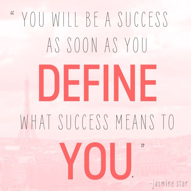 You will be a success as soon as you define what success means to you.