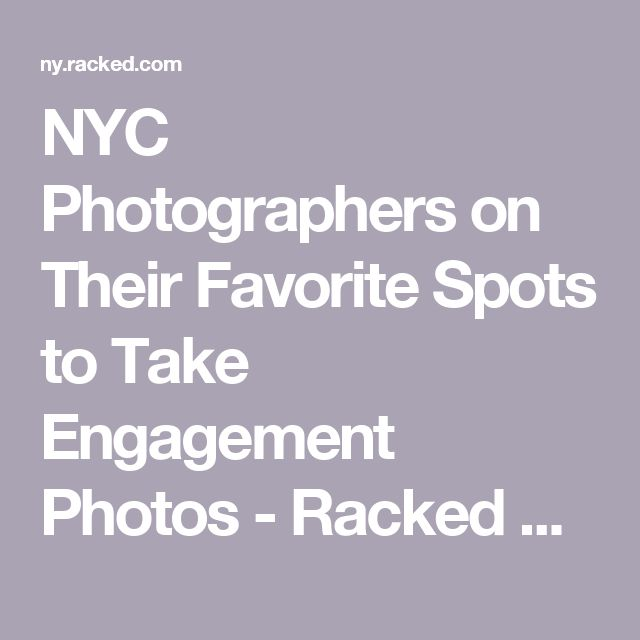 NYC Photographers on Their Favorite Spots to Take Engagement Photos - Racked NY