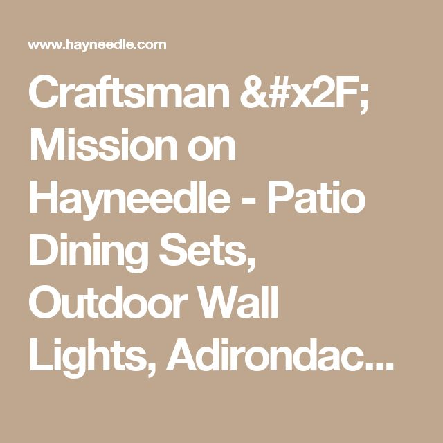 Craftsman / Mission on Hayneedle - Patio Dining Sets, Outdoor Wall Lights, Adirondack Chairs
