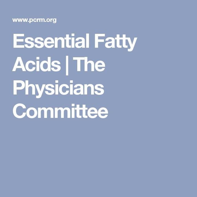 Essential Fatty Acids | The Physicians Committee