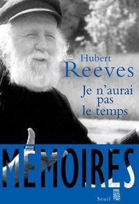 Je n'aurai pas le temps : Mémoires - Hubert Reeves - Babelio