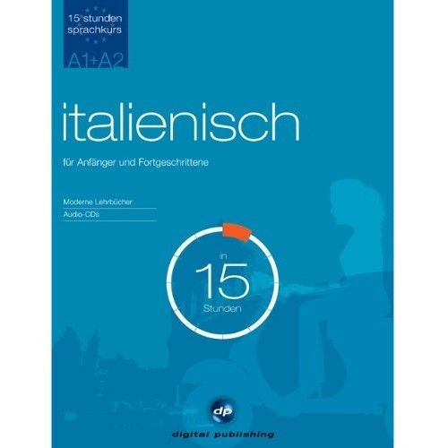 Sprachkurs Italienisch in 15 Stunden - für Anfänger und Fortgeschrittene