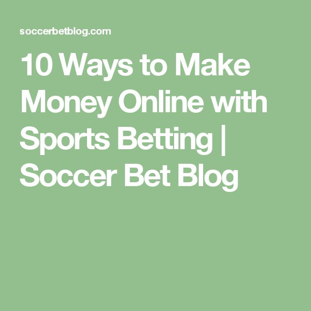 10 Ways to Make Money Online with Sports Betting | Soccer Bet Blog