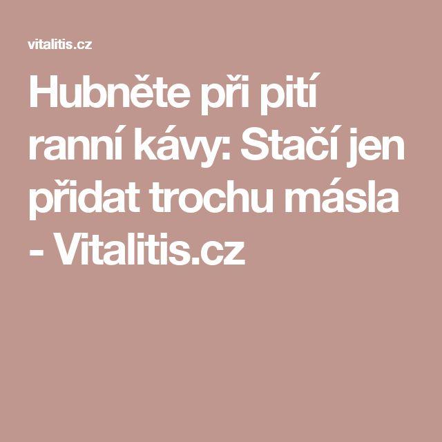 Hubněte při pití ranní kávy: Stačí jen přidat trochu másla - Vitalitis.cz