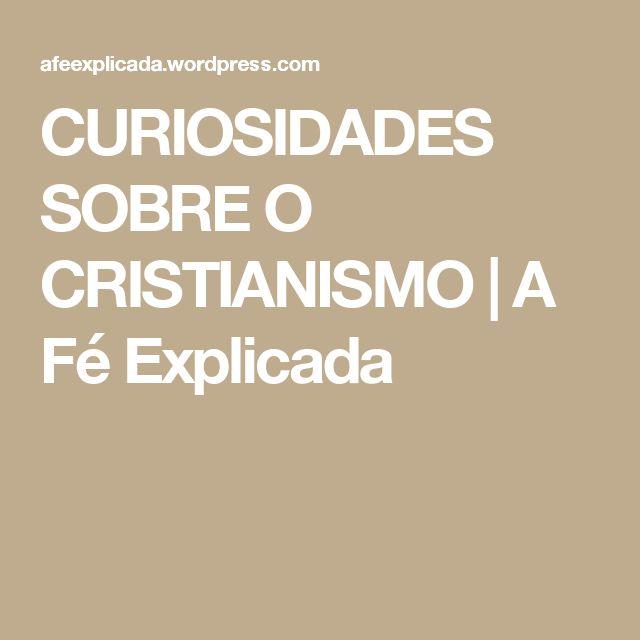 CURIOSIDADES SOBRE O CRISTIANISMO | A Fé Explicada