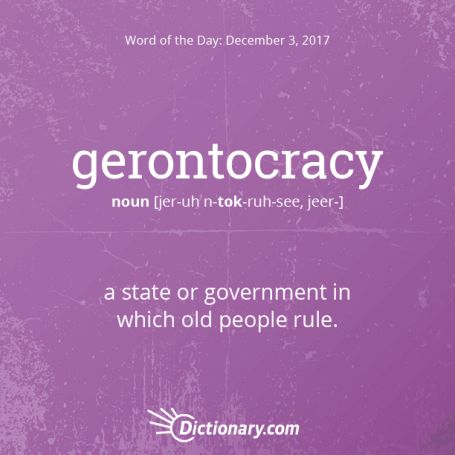 gerontocracy. This word has Greek origins, entering English in the 19th century.