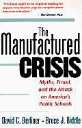 The Manufactured Crisis: Myths, Fraud, and the Attack on America's Public Schools. David C. Berliner