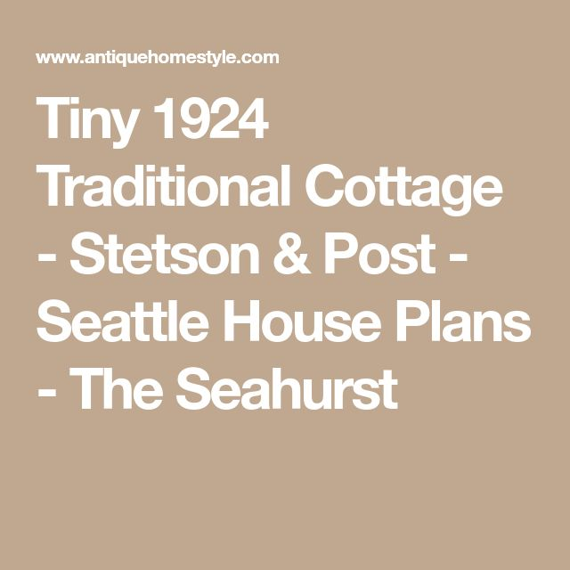 Tiny 1924 Traditional Cottage - Stetson & Post - Seattle House Plans - The Seahurst