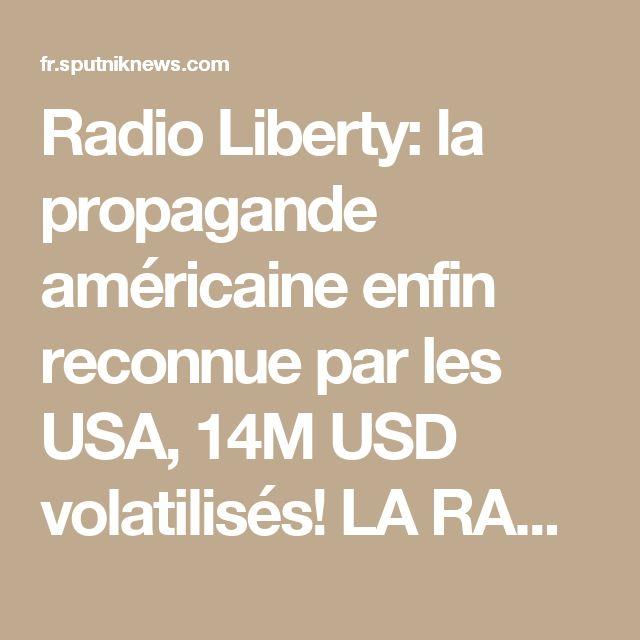 Radio Liberty: la propagande américaine enfin reconnue par les USA, 14M USD volatilisés!  LA RADIO LIBERTY DANS LE MENSONGE LE PLUS DELIRANT