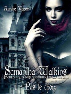 Couverture de Samanta Watkins ou Les chroniques d'un quotidien extraordinaire, tome 1 : Pas le choix