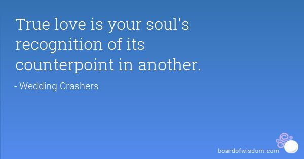 True love is your soul's recognition of its counterpoint in another