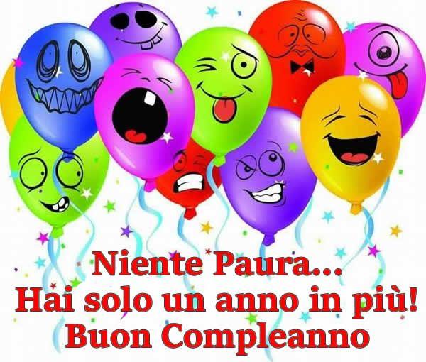 Niente Paura Hai Solo Un Anno In Più Buon Compleanno Auguri Buon