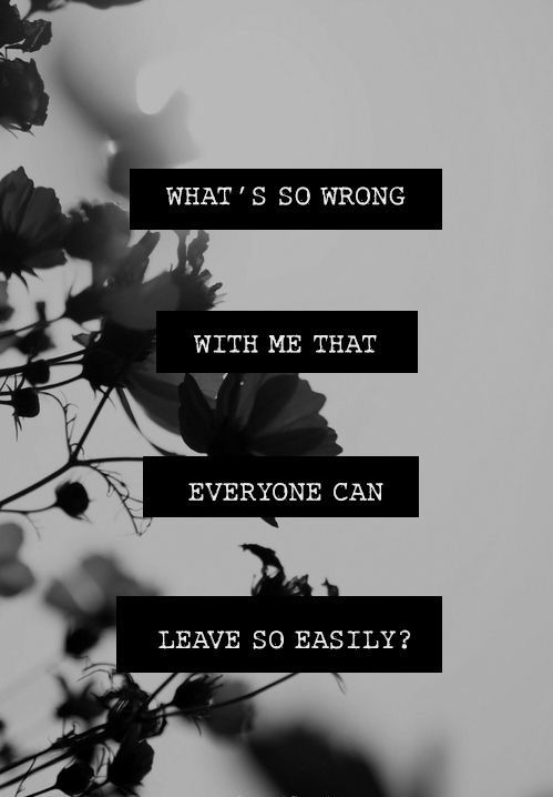 Everyone leaves so easily. And without an explanation :(