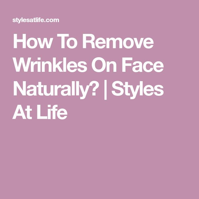 How To Remove Wrinkles On Face Naturally? | Styles At Life