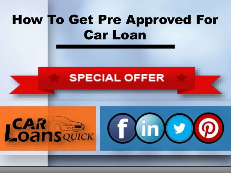 how to get pre approved for a car loan