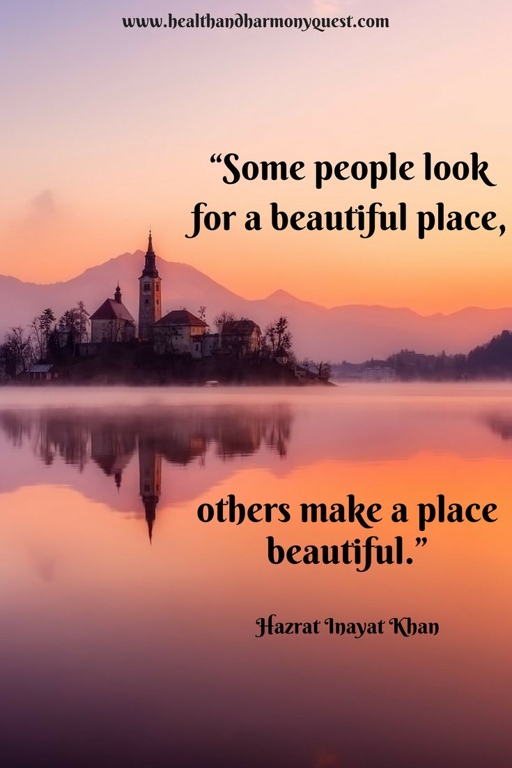 Some People Look For A Beautiful Place Others Make