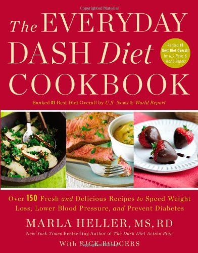 The Everyday DASH Diet Cookbook: Over 150 Fresh and Delicious Recipes to Speed Weight Loss, Lower Blood Pressure, and Prevent Diabetes (A DASH Diet Book)/Marla Heller