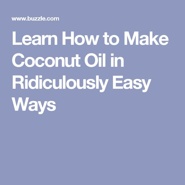 Learn How to Make Coconut Oil in Ridiculously Easy Ways