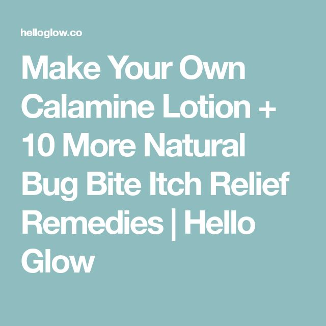 Make Your Own Calamine Lotion + 10 More Natural Bug Bite Itch Relief Remedies | Hello Glow
