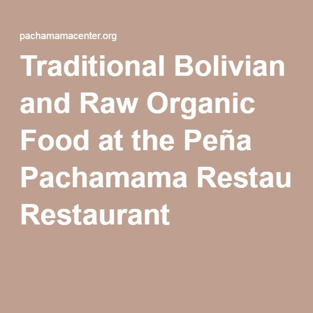 Traditional Bolivian and Raw Organic Food at the Peña Pachamama Restaurant