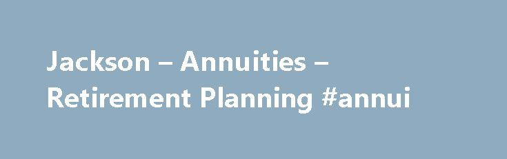 Jackson – Annuities – Retirement Planning #annui http://solomon-islands.nef2.com/jackson-annuities-retirement-planning-annui/  # Before investing, investors should carefully consider the investment objectives, risks, charges and expenses of the variable insurance product, including its underlying investment options. The current prospectus (or for the variable insurance products the contract prospectus and underlying fund prospectuses, which are contained in the same document) provides this…