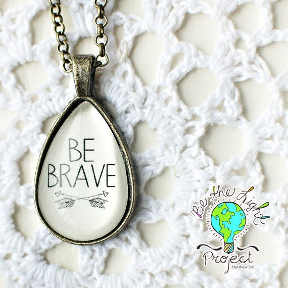 My hope for this necklace is that it will encourage one to Be Brave in some of those difficult situations that life throws at us.    The