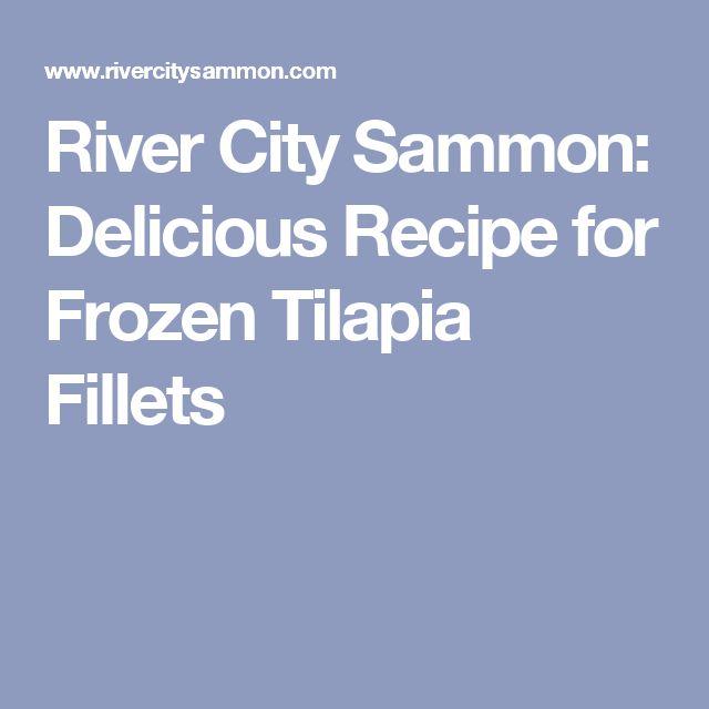 River City Sammon: Delicious Recipe for Frozen Tilapia Fillets