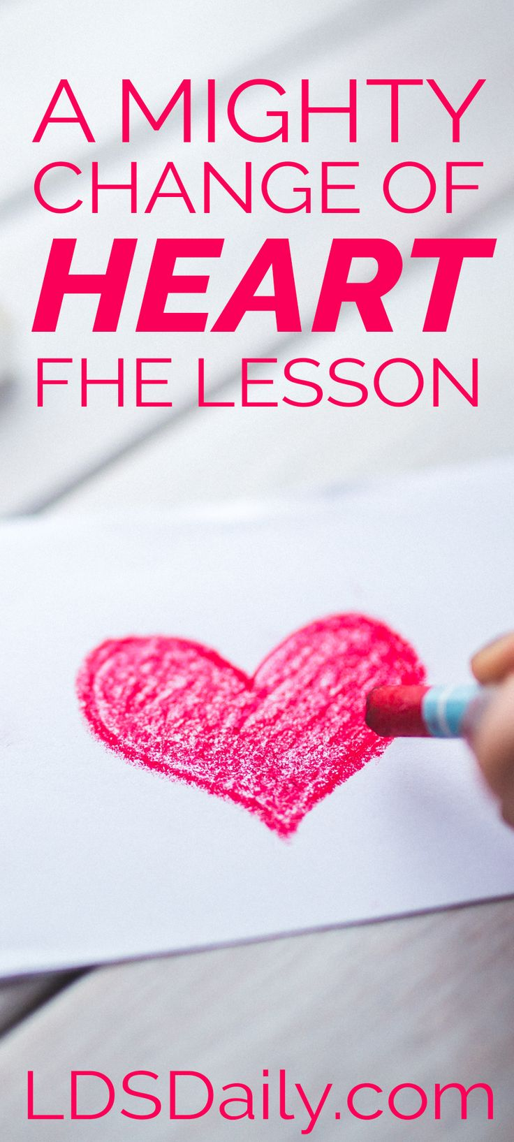 A Mighty Change of Heart FHE Lesson | All about how we can experience and maintain a mighty change of heart. | Valentine's Day FHE Lesson | Family Home Evening Lesson