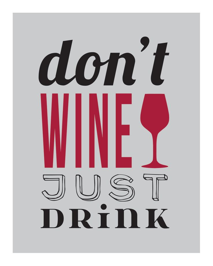 Wine Print Art Decor Typography Quote - Don't Wine Just Drink Wine Glass Print 8x10 Dining Room Wall Art - Grey. $16.00, via Etsy.