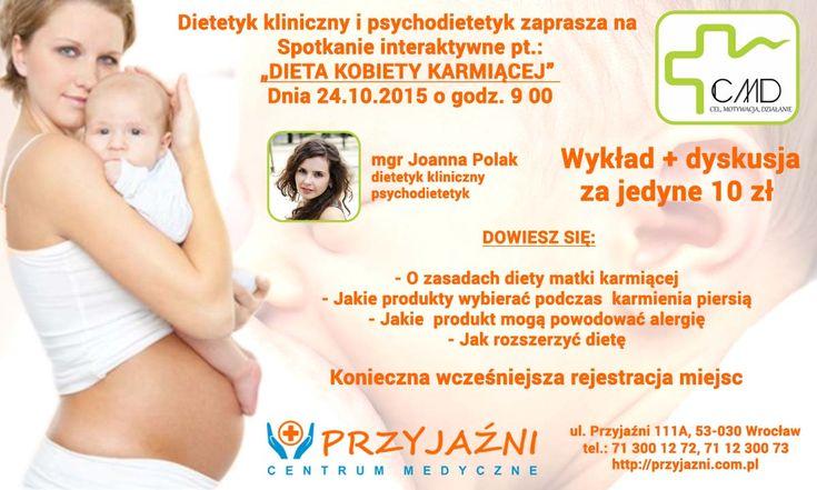 """Spotkanie połączone z dyskusja pod tytułem: """"Dieta Kobiety Karmiącej"""". Spotkanie odbędzie w siedzibie Centrum Medycznego PRZYJAŹNI, w dniu 24 października 2015 roku (sobota), o godzinie 9:00 Dietetyk, mgr Joanna Polak, przedstawi zasady diety matki karmiącej, a następnie będzie odpowiadać na pytania uczestników. Centrum Medyczne PRZYJAŹNI: ul. Przyjaźni 111A, Wrocław tel. 713001272, 713001273, kontakt@przyjazni.com.pl, http://przyjazni.com.pl/aktualnosci/spotkanie-dieta-kobiety-karmiacej/"""