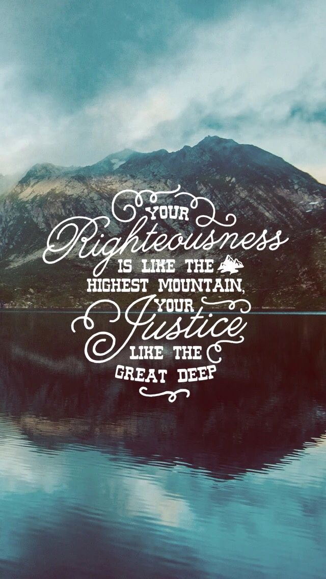 Your righteousness is like the highest mountain