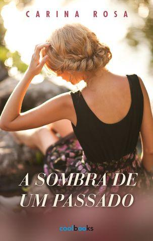"""""""A Sombra de Um Passado"""", Carina Rosa"""