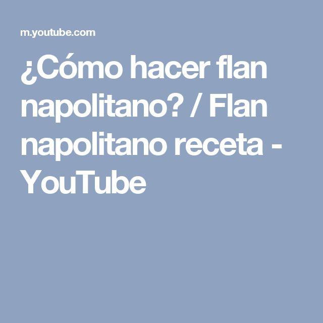 ¿Cómo hacer flan napolitano? / Flan napolitano receta - YouTube