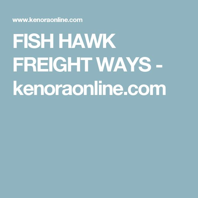 FISH HAWK FREIGHT WAYS - kenoraonline.com