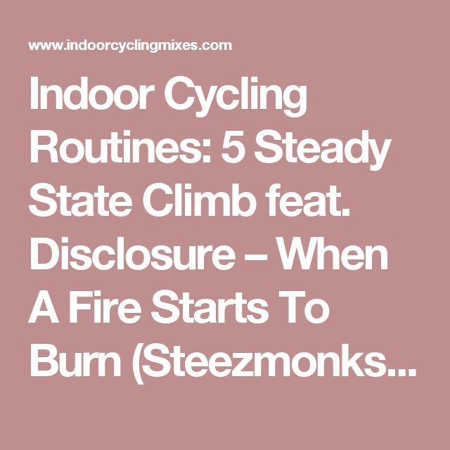 Indoor Cycling Routines: 5 Steady State Climb feat. Disclosure – When A Fire Starts To Burn (Steezmonks' Remix)