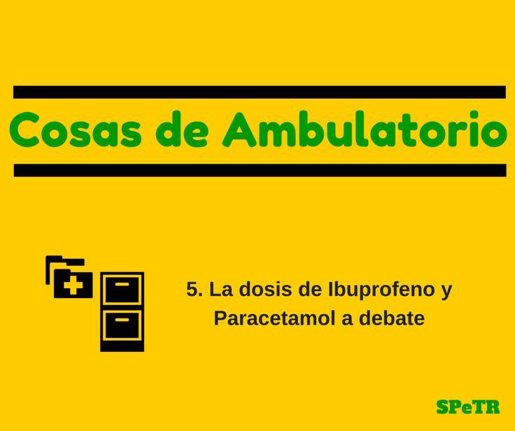Las dosis de ibuprofeno y paracetamol a debate - Cosas de Ambulatorio 5