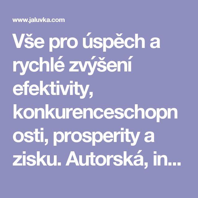 Vše pro úspěch a rychlé zvýšení efektivity, konkurenceschopnosti, prosperity a zisku. Autorská, inovátorská a esoterická činnost http://www.jaluvka.com