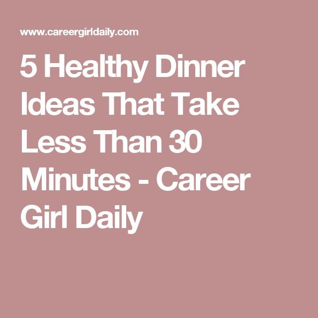 5 Healthy Dinner Ideas That Take Less Than 30 Minutes - Career Girl Daily