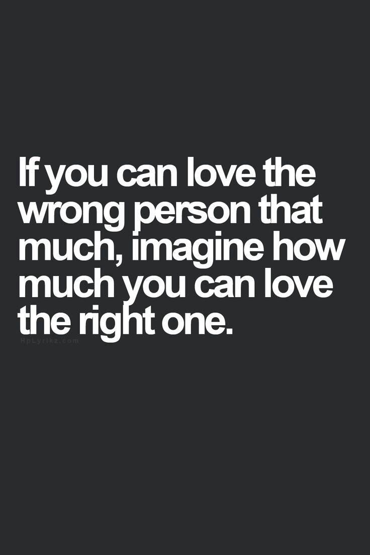 Imagine how much you can love the right person ❤ Quotes LoveTrue QuotesAmazing