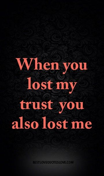When you lost my trust you also lost me