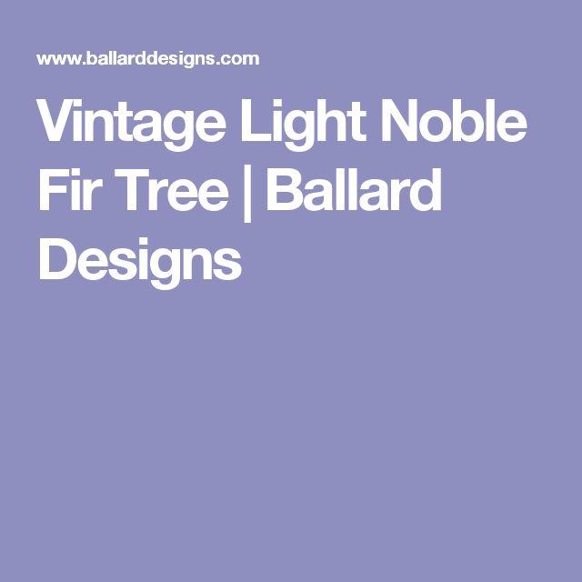 Vintage Light Noble Fir Tree | Ballard Designs