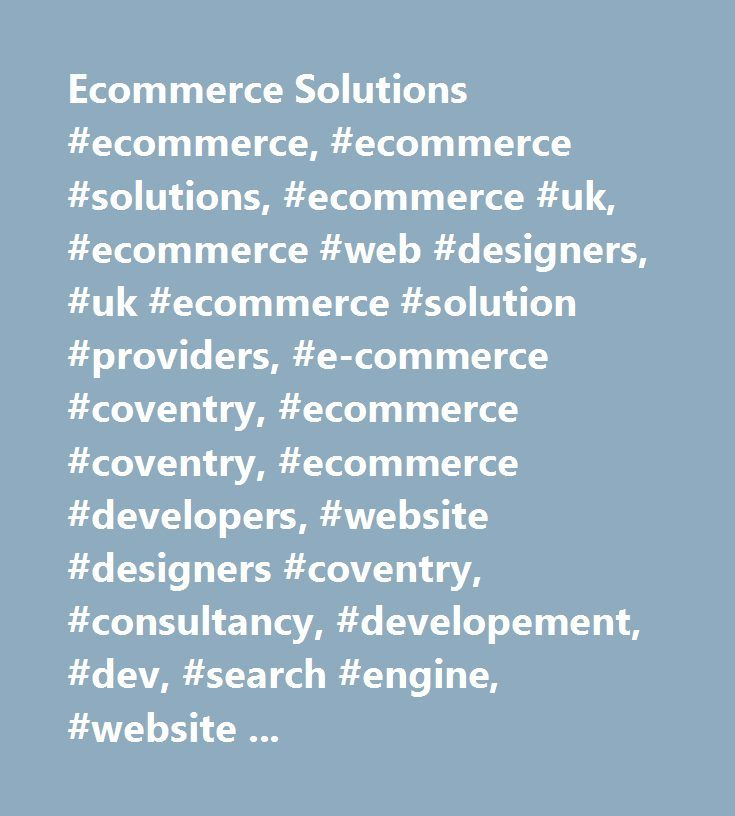 Ecommerce Solutions #ecommerce, #ecommerce #solutions, #ecommerce #uk, #ecommerce #web #designers, #uk #ecommerce #solution #providers, #e-commerce #coventry, #ecommerce #coventry, #ecommerce #developers, #website #designers #coventry, #consultancy, #developement, #dev, #search #engine, #website #promotion,designers,web #site #design…
