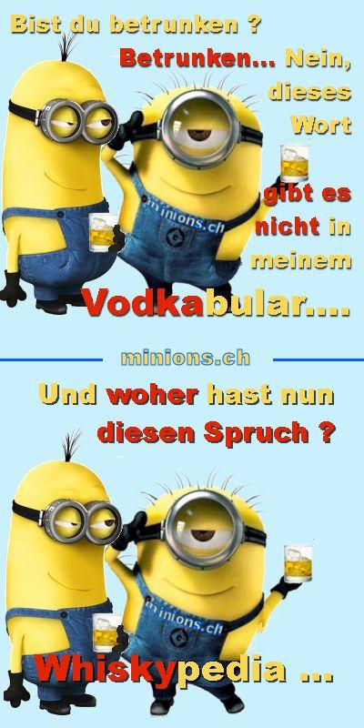 Bist Du betrunken ? Betrunken, Nein, diese Wort gib es nicht in meinem Vodkabular... Und woher hast Du jetzt diesen Spruch...? Whiskypedia.... (Deutsche Version)