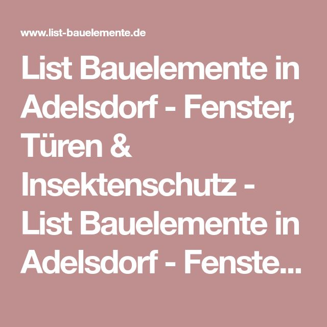 List Bauelemente in Adelsdorf - Fenster, Türen & Insektenschutz - List Bauelemente in Adelsdorf - Fenster, Türen & Insektenschutz