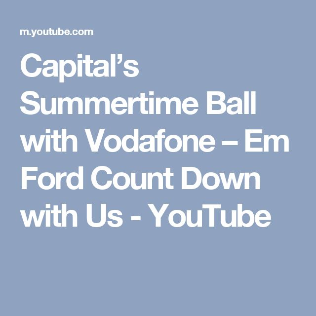 Capital's Summertime Ball with Vodafone – Em Ford Count Down with Us - YouTube