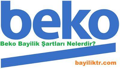 http://www.bayiliktr.com/2016/08/beko-bayilik-sartlari.html