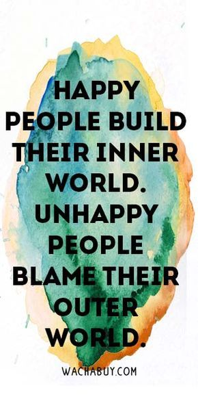 Happy People Build Their Inner World. Unhappy People Blame Their Outer World.   Meaningful Buddha Quotes About Life