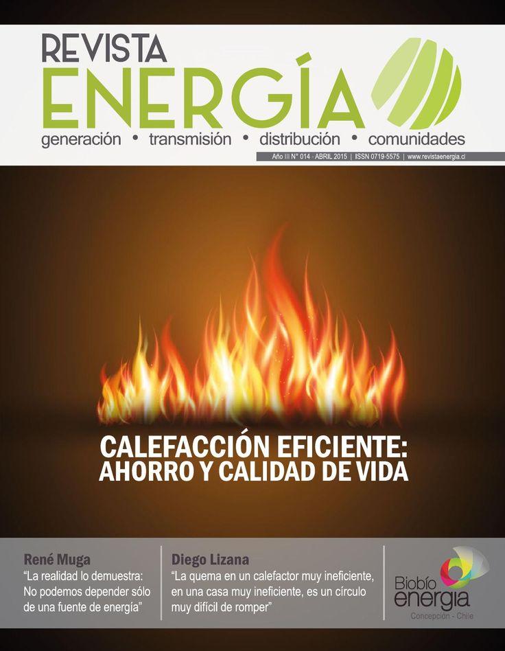 """Revista Energía - 014 CALEFACCIÓN EFICIENTE: AHORRO Y CALIDAD DE VIDA René Muga: """"La realidad lo demuestra: No podemos depender de una sola fuente de energía"""" Diego Lizana: """"La quema de un calefactor muy ineficiente, en una casa muy ineficiente, es un círculo difícil de romper"""" Opinión: - Cornelia Sonnerberg, Gerente CAMCHAL - Jorge Pizarro, Senador - Jorge Jiménez, Director Magister en Energías UdeC"""